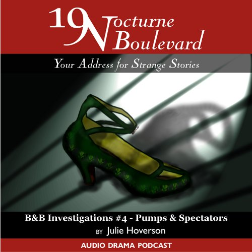 "19 Nocturne Boulevard - B&B Investigations #4, ""Pumps & Spectators"""