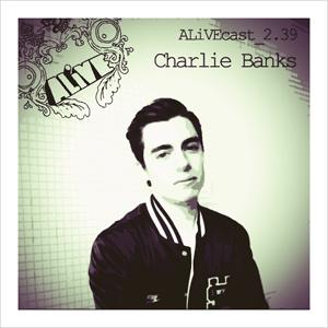 ALiVEcast_2.39 - Charlie Banks