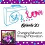 Artwork for SET 2 LOVE (Ep. 20): How to Change Your Behavior through Motivation
