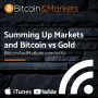 Artwork for Summing Up Markets and Bitcoin vs Gold - E179