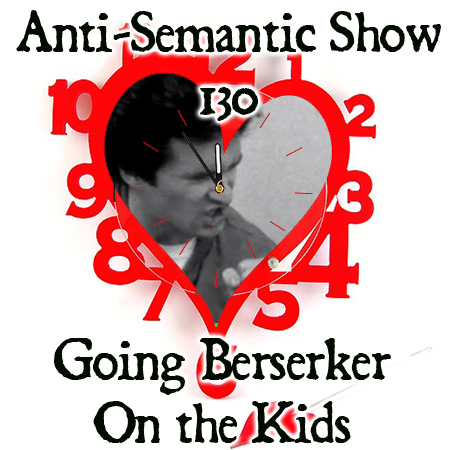 Episode 130 - Going Berserker On the Kids