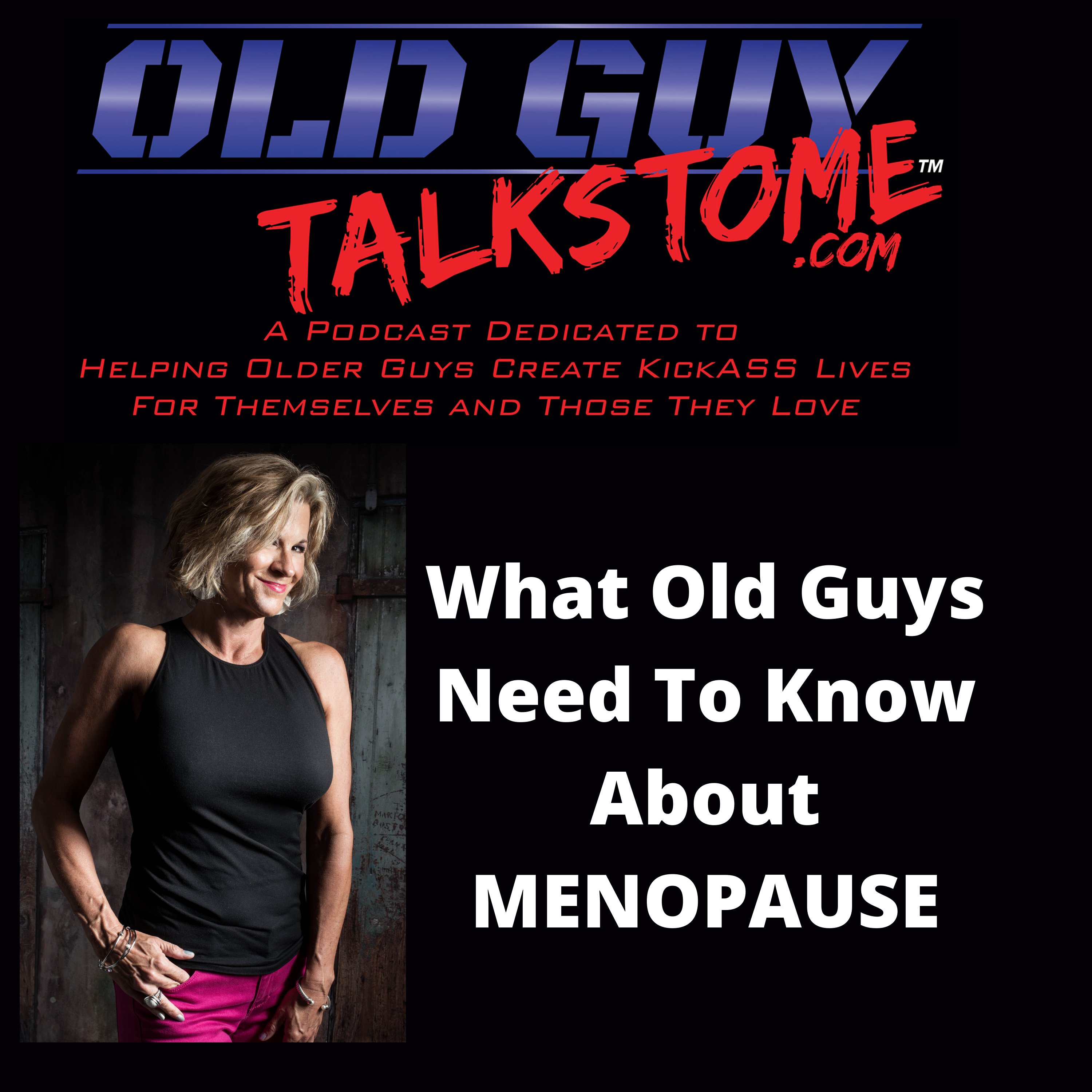 OldGuyTalksToMe - What Old Guys Need To Know About MENOPAUSE  And WOMEN TOO