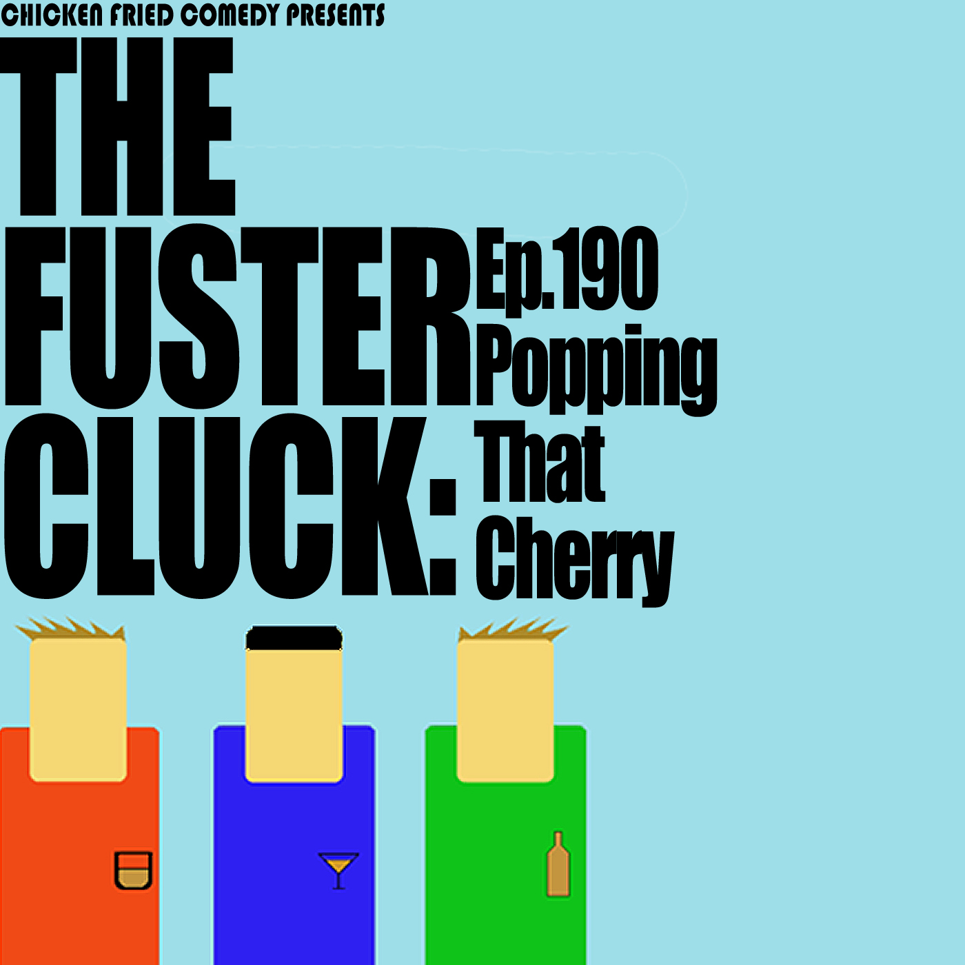 The Fustercluck Ep 190: Popping That Cherry