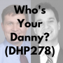 """Artwork for """"Who's Your Danny?"""" (DHP278)"""