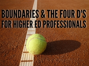 Episode 139: Boundaries & The Four D's For Higher Education Professionals