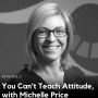 Artwork for 5. You Can't Teach Attitude, with Michelle Price