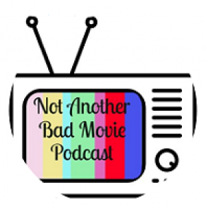 Not Another Bad Movie Podcast