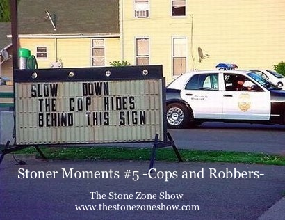 Stoner Moments #5 -Cops and Robbers-