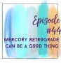 Artwork for Episode 44 - How Can Mercury Retrograde Be A Good Thing?
