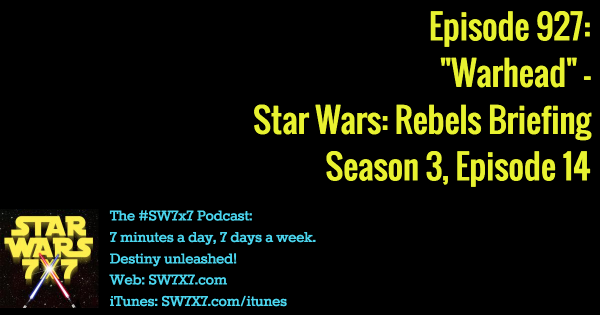 "927: ""Warhead"" - Star Wars Rebels Briefing, Season 3, Episode 14"