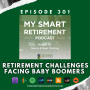 Artwork for Ep 301: Retirement Challenges Facing Baby Boomers