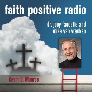 Faith Positive Radio: Kevin Monroe