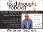 Artwork for The TeachThought Podcast Ep. 122 Rescuing Public Education From Reformers