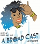 Artwork for Premier Show - A Broad Cast Podcast EP 1