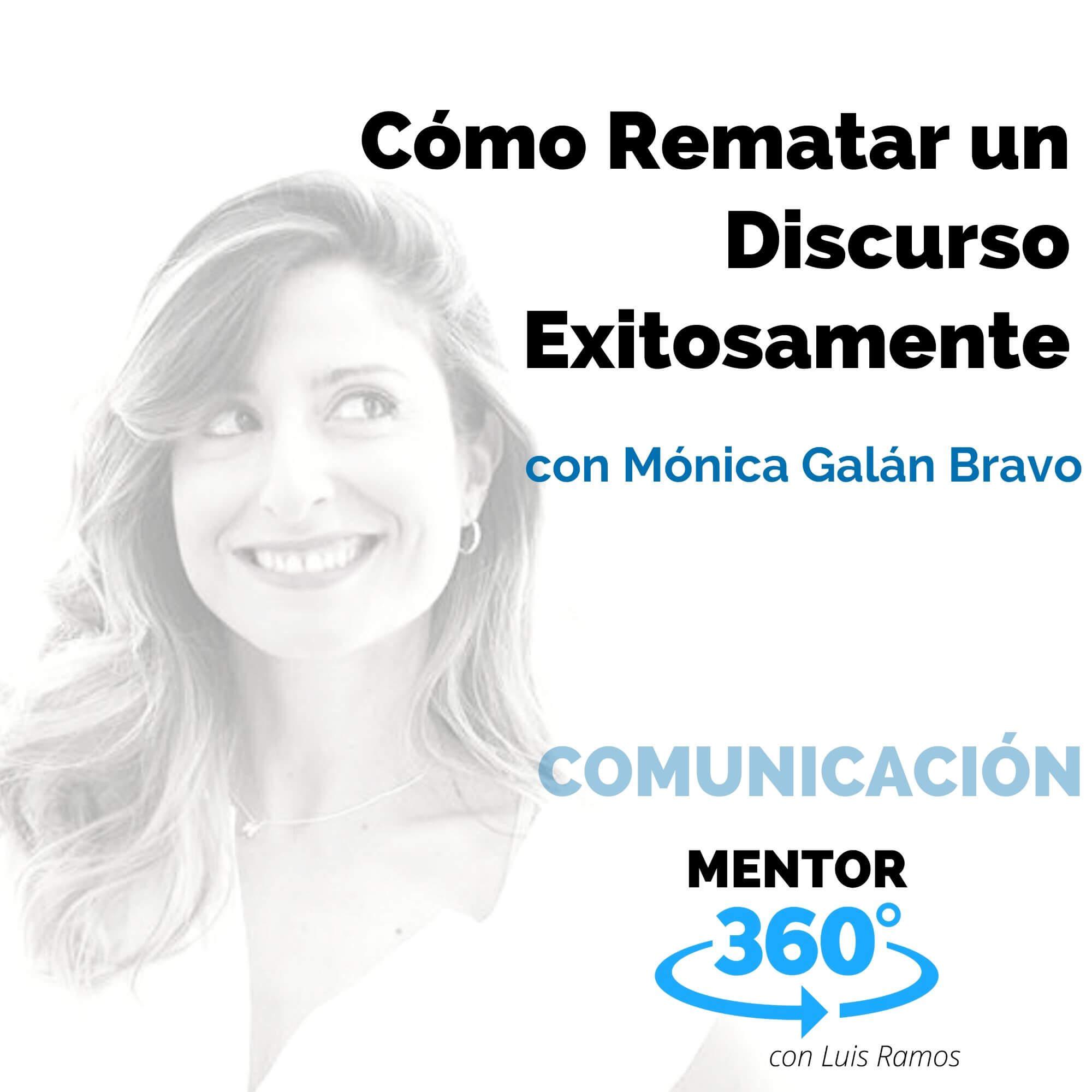 Cómo Rematar un Discurso Exitosamente, con Mónica Galán Bravo - COMUNICACIÓN