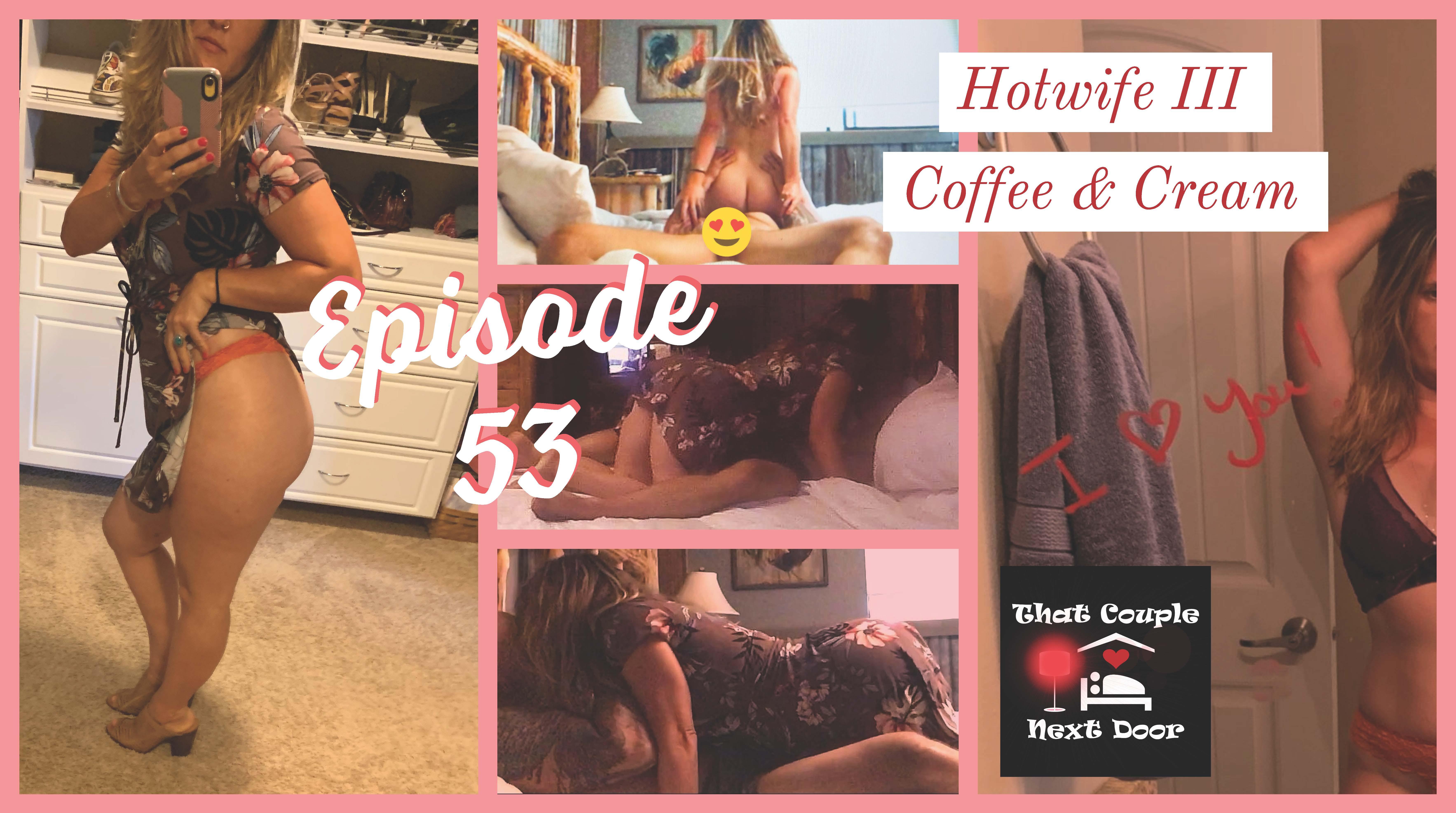 Episode 53 - Hotwife III - Coffee and Cream