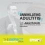 Artwork for Ep. 57 - Annihilating Adultitis - with Jason Kotecki
