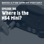 Artwork for Episode 196 - Where is the N64 Mini?