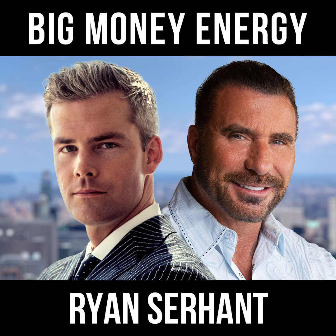 Big Money Energy w/ Ryan Serhant