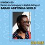 Artwork for Ep #20 -- Sarah Adeyinka-Skold -- Racism and misogyny in digital dating