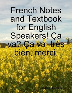 "Learn French with this French ebook, ""French Notes and Textbook for English Speakers,""  French Made Easy Lessons and More.."