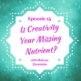 Artwork for Is Creativity Your Missing Nutrient?