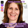 "Artwork for Power Session #38: ""Eliminating the Clutter"" with Julie Coraccio"