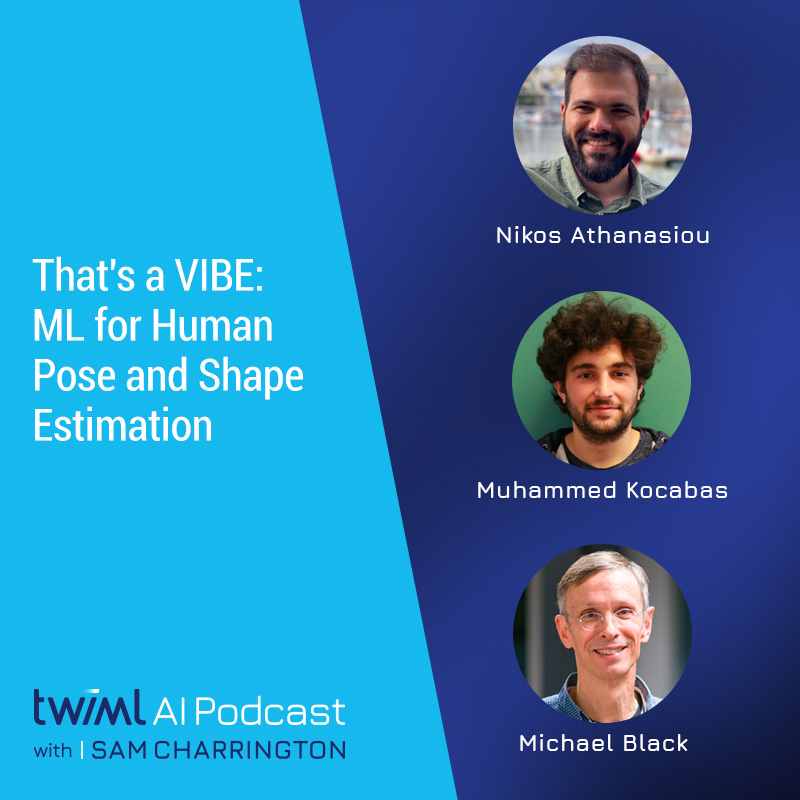 That's a VIBE: ML for Human Pose and Shape Estimation with Nikos Athanasiou, Muhammed Kocabas, Michael Black - #409 show art