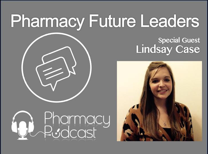 Pharmacy Future Leaders - Lindsay Case - Pharmacy Podcast Episode 374