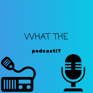 What the Podcast!?