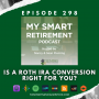 Artwork for Ep 298: Is a Roth IRA Conversion Right for You?