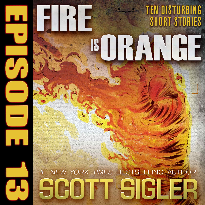FIRE IS ORANGE Episode #13