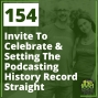 Artwork for 154 Invite To Celebrate And Setting The Podcasting History Record Straight