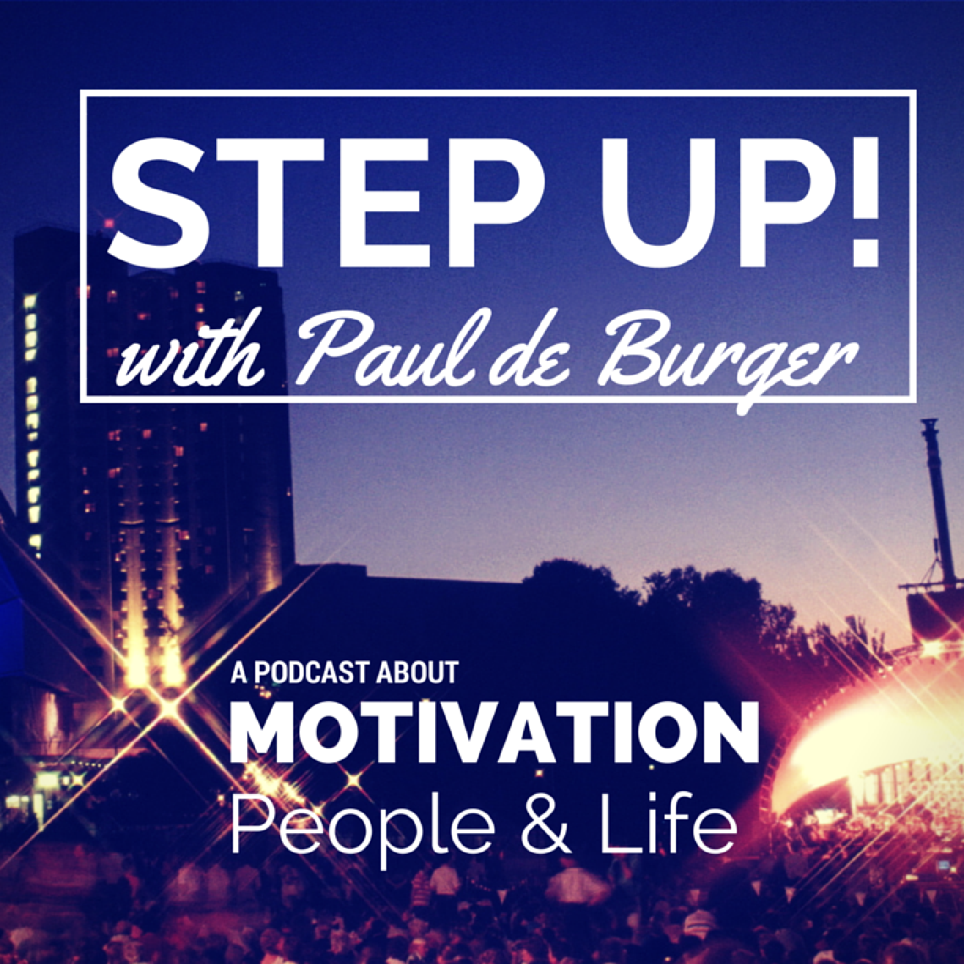 Step Up! with Paul de Burger - a podcast about motivation, people, and living life on your terms