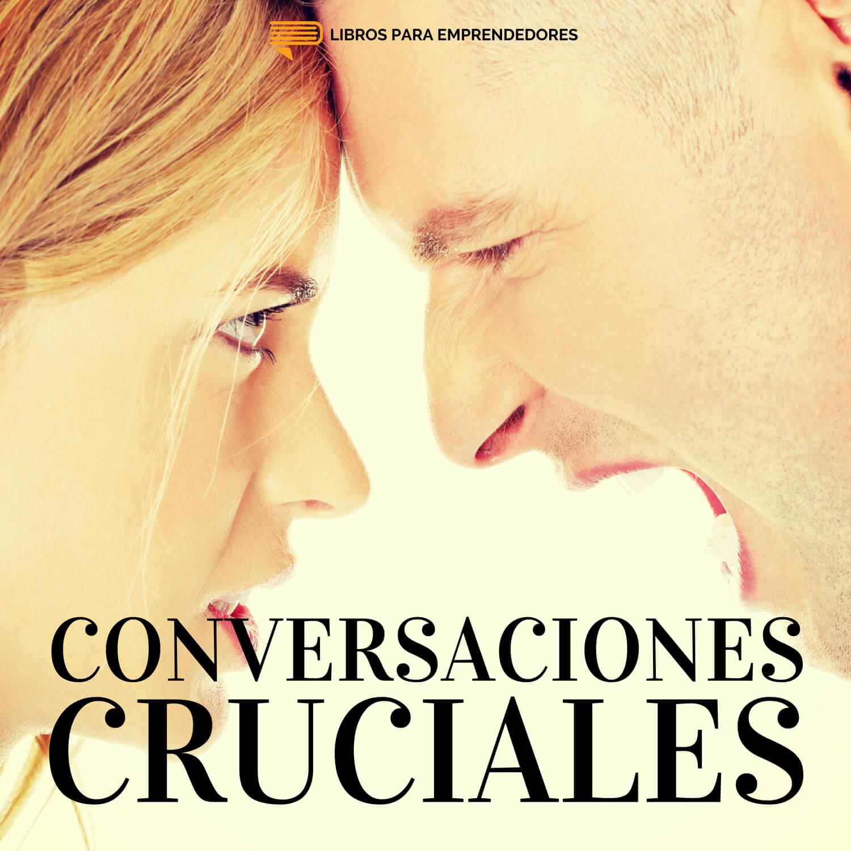 #094 - Conversaciones Cruciales - Un resumen de Libros para Emprendedores