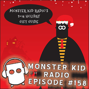 Monster Kid Radio - 12/11/14 - 2014 Monster Kid Radio Holiday Gift Guide