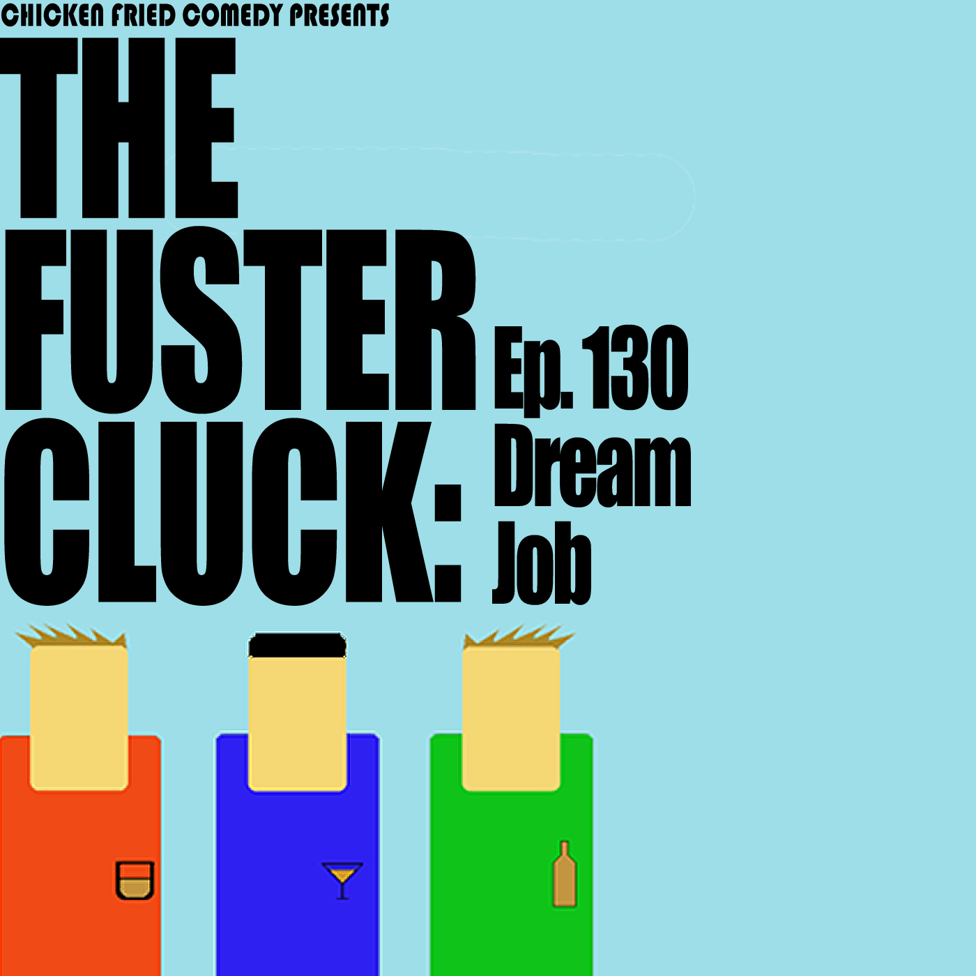 The Fustercluck Ep 130: Dream Job