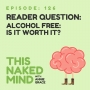 Artwork for EP 126:  Reader Question - Alcohol Free: Is it worth it?