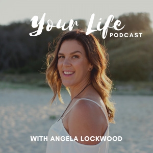 Your Life Podcast with Angela Lockwood