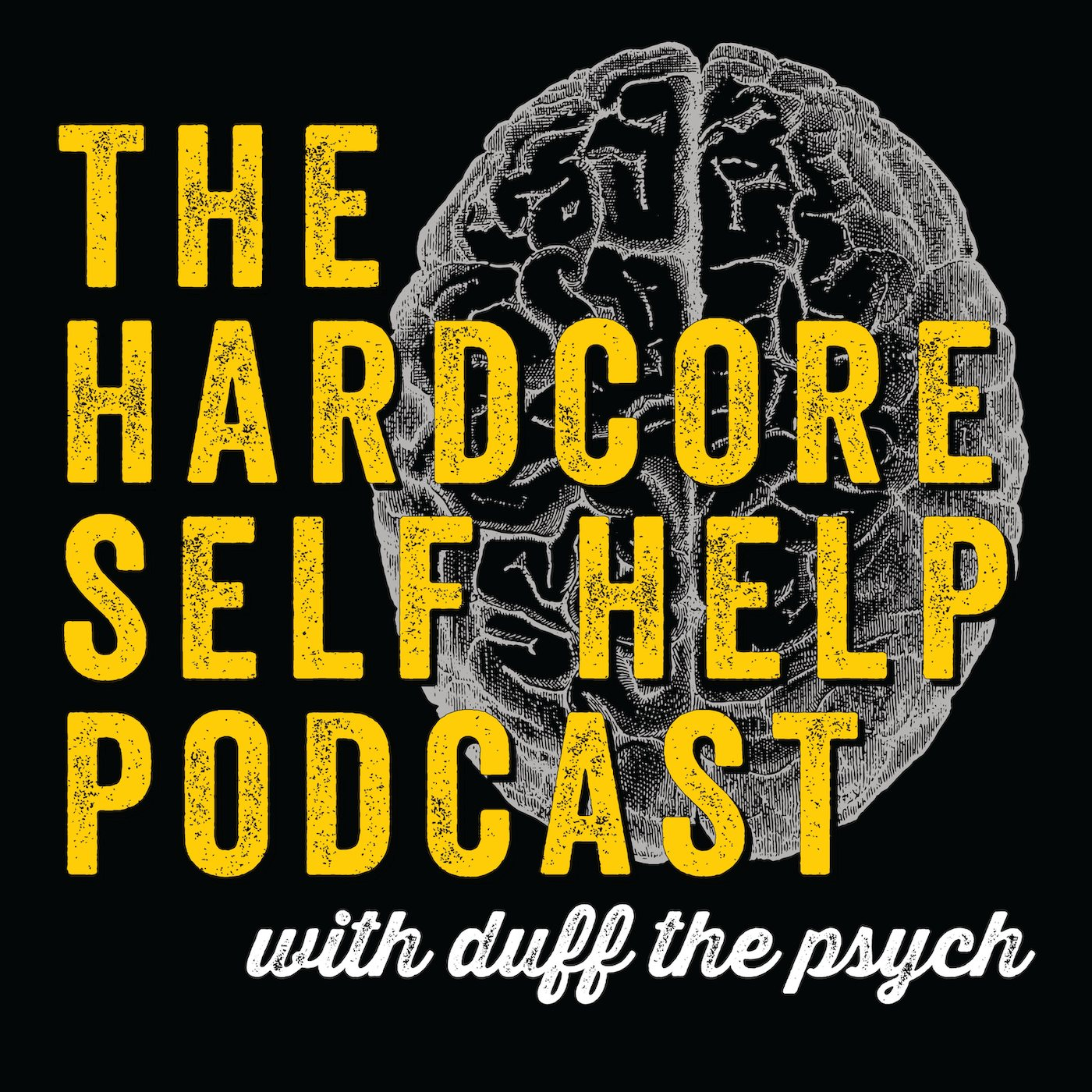 The Hardcore Self Help Podcast with Duff the Psych show art