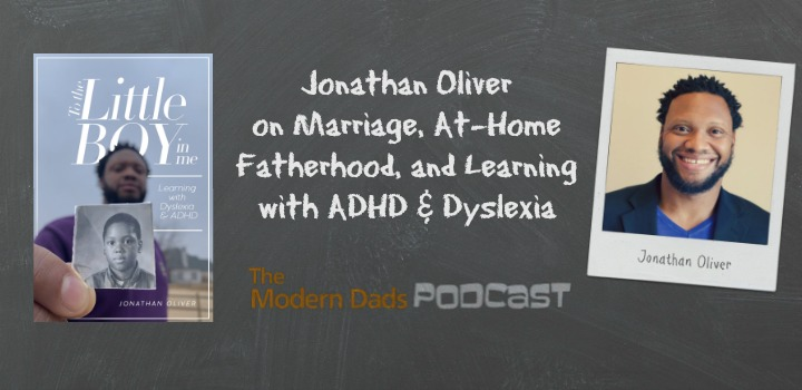 #90: Jonathan Oliver on Marriage, At-Home Fatherhood, and Learning with ADHD & Dyslexia