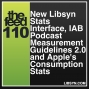 Artwork for 110 New Libsyn Stats Interface, IAB Podcast Measurement Guidelines 2.0 and Apple's Consumption Stats