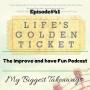 Artwork for Episode #41 'Life's Golden Ticket' book.   My Biggest Takeaways.