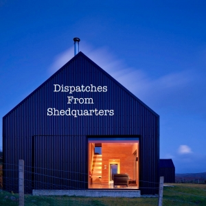Dispatches from Shedquarters