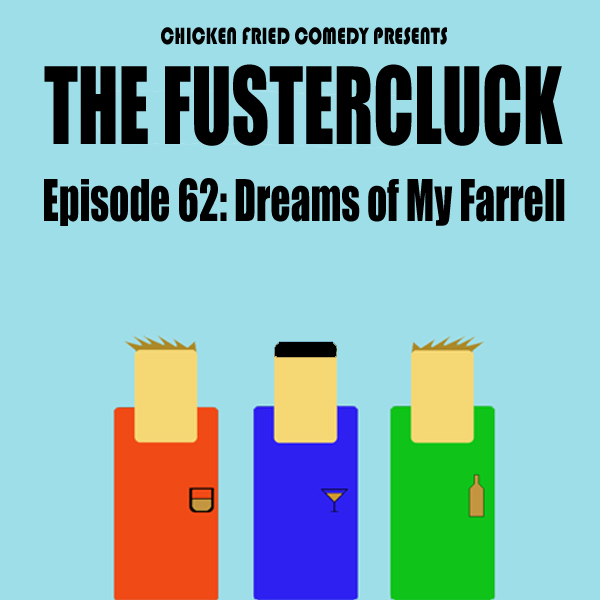 The Fustercluck Ep 62: Dreams of My Farrell