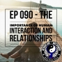 Artwork for Ep 090 - The Importance of Human Interaction and Relationships