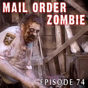 Mail Order Zombie: Episode 074