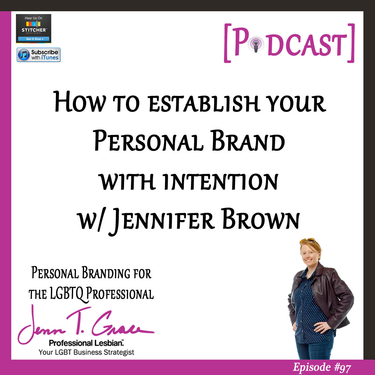 Personal Branding for the LGBTQ Professional - #97: How to Establish Your Personal Brand With Intention With Jennifer Brown