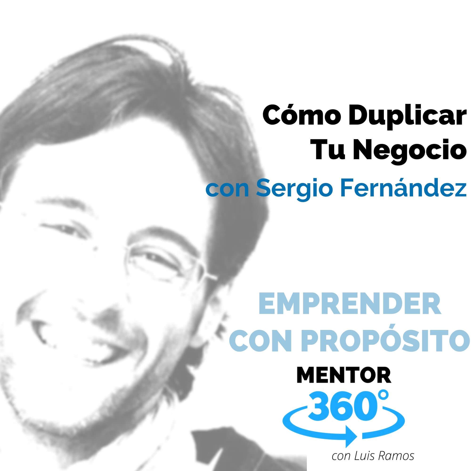 Cómo Duplicar Tu Negocio, con Sergio Fernández - EMPRENDER CON PROPÓSITO