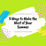 Artwork for 5 Ways to Make the Most of Your Summer